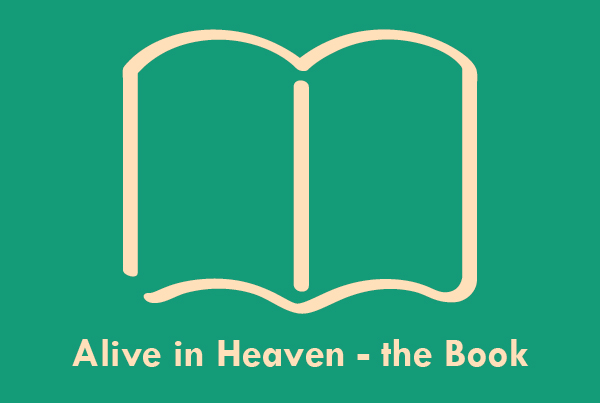 Alive in Heaven – the Book